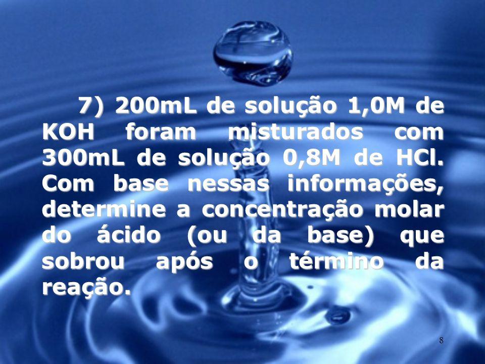 7) 200mL de solução 1,0M de KOH foram misturados com 300mL de solução 0,8M de HCl.