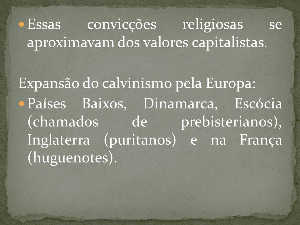 Essas convicções religiosas se aproximavam dos valores capitalistas.