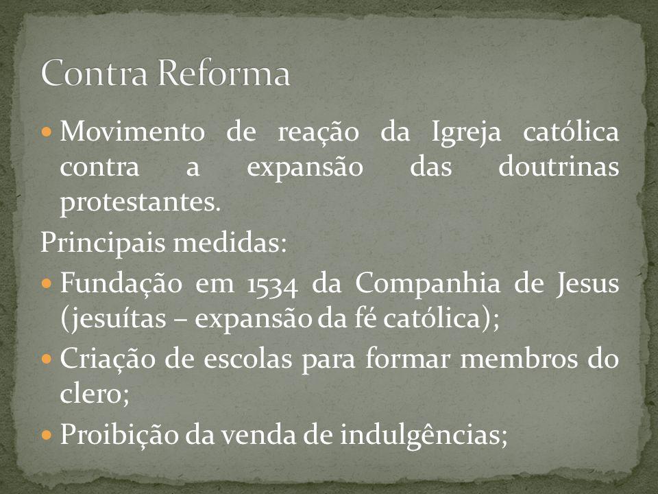 Contra Reforma Movimento de reação da Igreja católica contra a expansão das doutrinas protestantes.