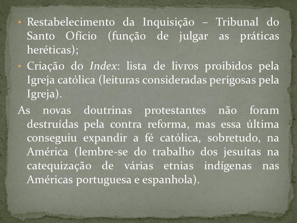 Restabelecimento da Inquisição – Tribunal do Santo Ofício (função de julgar as práticas heréticas);