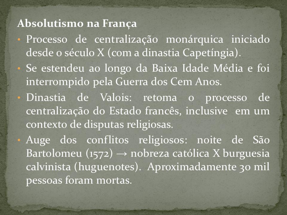 Absolutismo na FrançaProcesso de centralização monárquica iniciado desde o século X (com a dinastia Capetíngia).