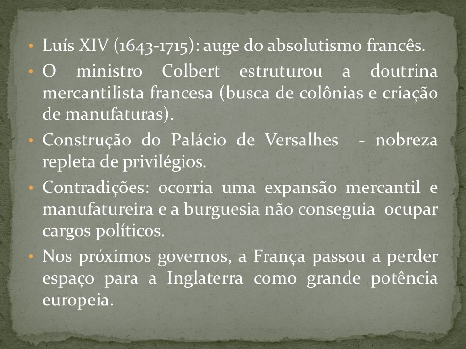 Luís XIV (1643-1715): auge do absolutismo francês.