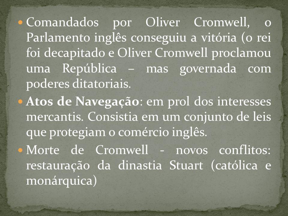 Comandados por Oliver Cromwell, o Parlamento inglês conseguiu a vitória (o rei foi decapitado e Oliver Cromwell proclamou uma República – mas governada com poderes ditatoriais.