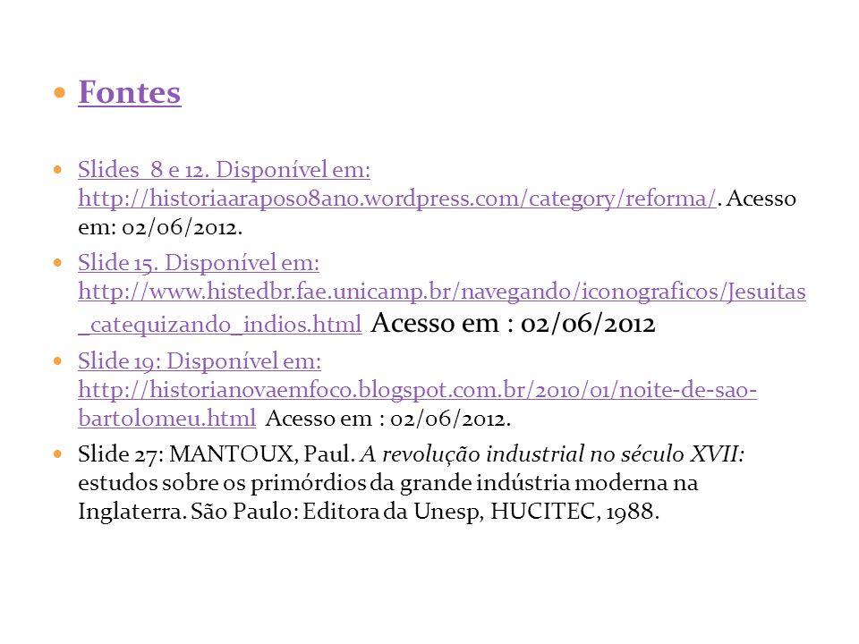 Fontes Slides 8 e 12. Disponível em: http://historiaaraposo8ano.wordpress.com/category/reforma/. Acesso em: 02/06/2012.
