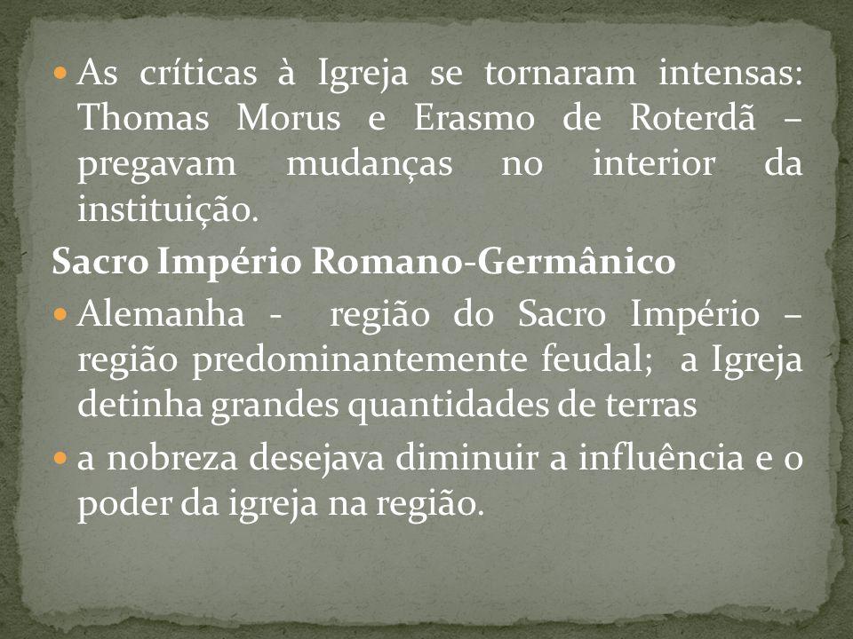As críticas à Igreja se tornaram intensas: Thomas Morus e Erasmo de Roterdã – pregavam mudanças no interior da instituição.