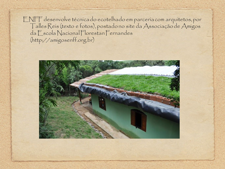 ENFF desenvolve técnica do ecotelhado em parceria com arquitetos, por Talles Reis (texto e fotos), postado no site da Associação de Amigos da Escola Nacional Florestan Fernandes (http://amigosenff.org.br)