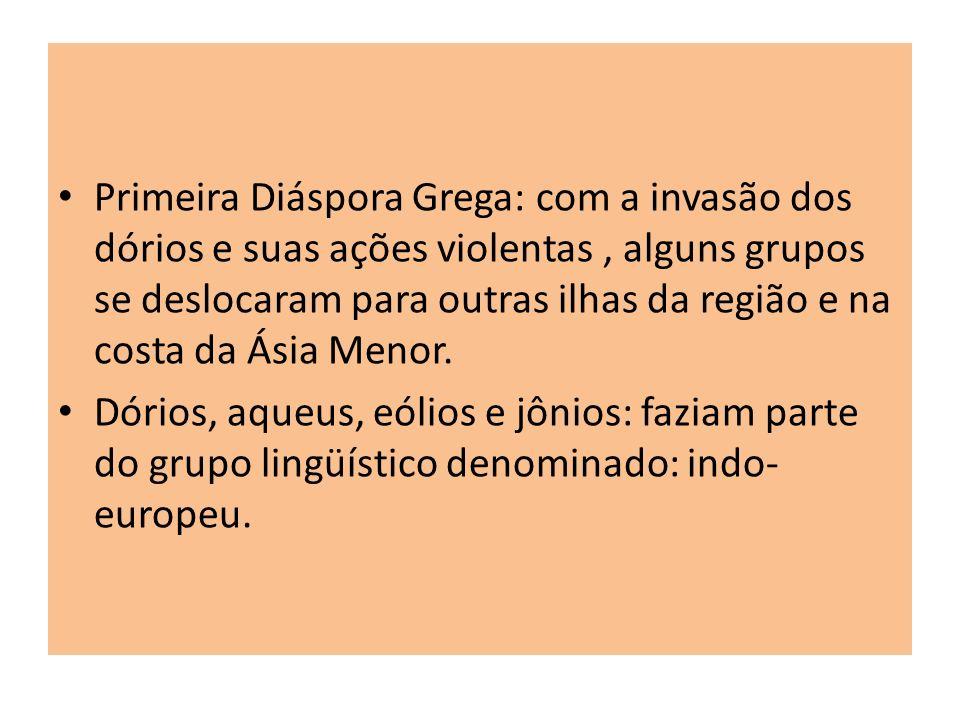 Primeira Diáspora Grega: com a invasão dos dórios e suas ações violentas , alguns grupos se deslocaram para outras ilhas da região e na costa da Ásia Menor.