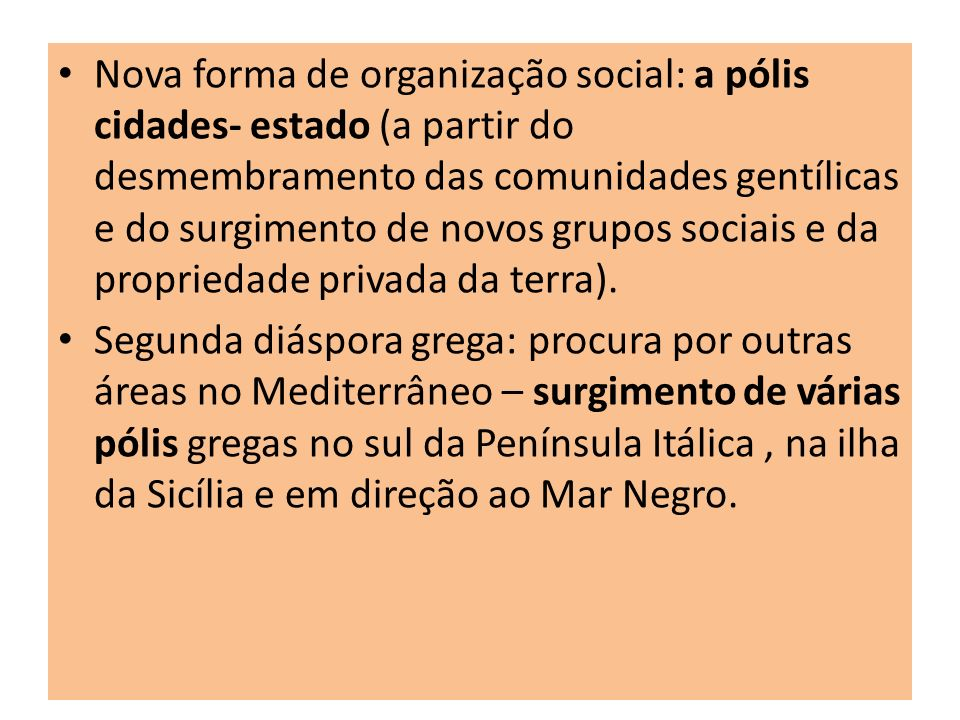 Nova forma de organização social: a pólis cidades- estado (a partir do desmembramento das comunidades gentílicas e do surgimento de novos grupos sociais e da propriedade privada da terra).