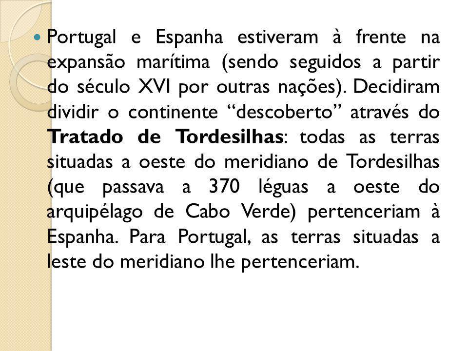 Portugal e Espanha estiveram à frente na expansão marítima (sendo seguidos a partir do século XVI por outras nações).
