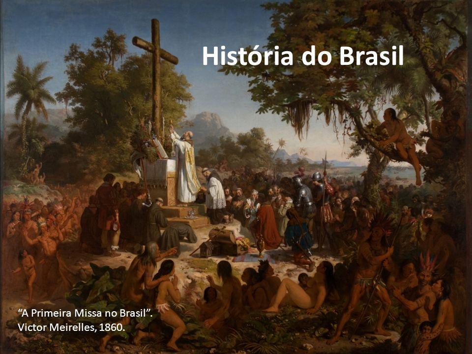 História do Brasil A Primeira Missa no Brasil . Victor Meirelles, 1860.