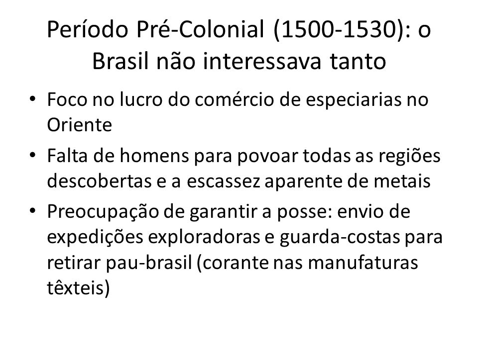 Período Pré-Colonial (1500-1530): o Brasil não interessava tanto