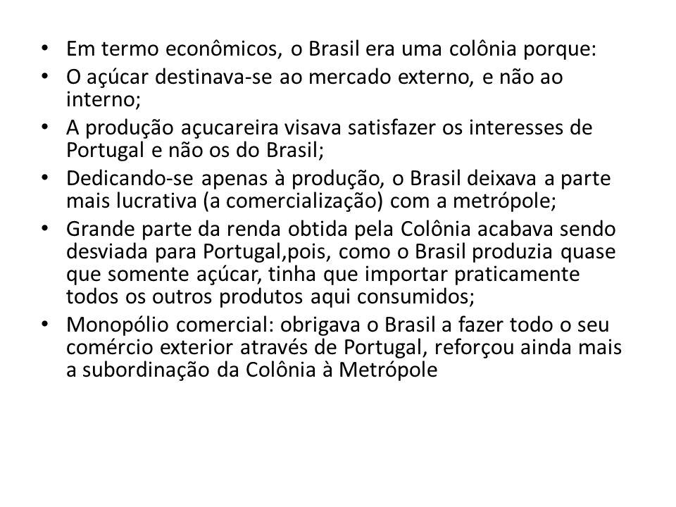 Em termo econômicos, o Brasil era uma colônia porque: