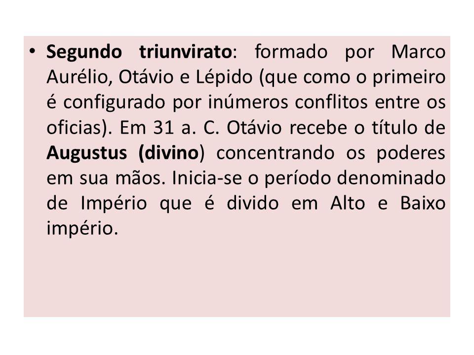 Segundo triunvirato: formado por Marco Aurélio, Otávio e Lépido (que como o primeiro é configurado por inúmeros conflitos entre os oficias).