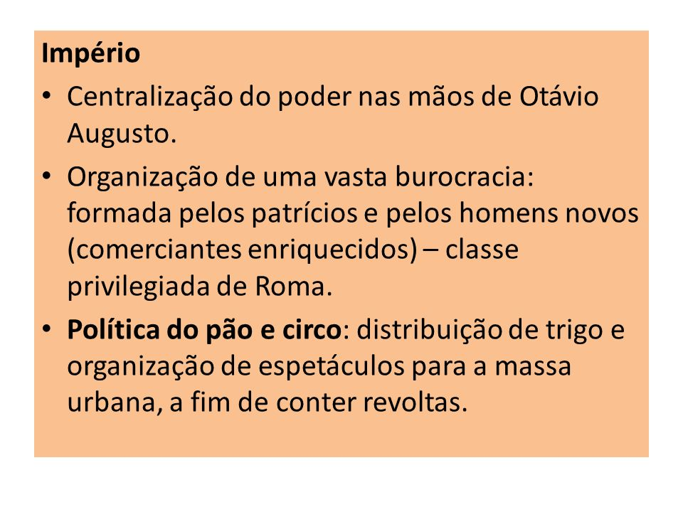 Império Centralização do poder nas mãos de Otávio Augusto.