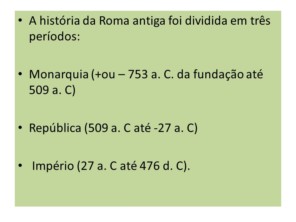A história da Roma antiga foi dividida em três períodos: