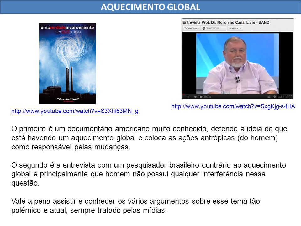 AQUECIMENTO GLOBAL http://www.youtube.com/watch v=SxgKjg-s4HA. http://www.youtube.com/watch v=S3Xhl63MN_g.