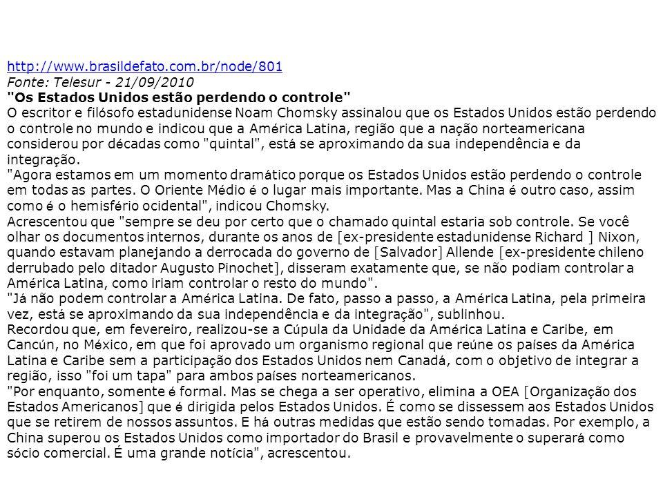 http://www.brasildefato.com.br/node/801 Fonte: Telesur - 21/09/2010. Os Estados Unidos estão perdendo o controle