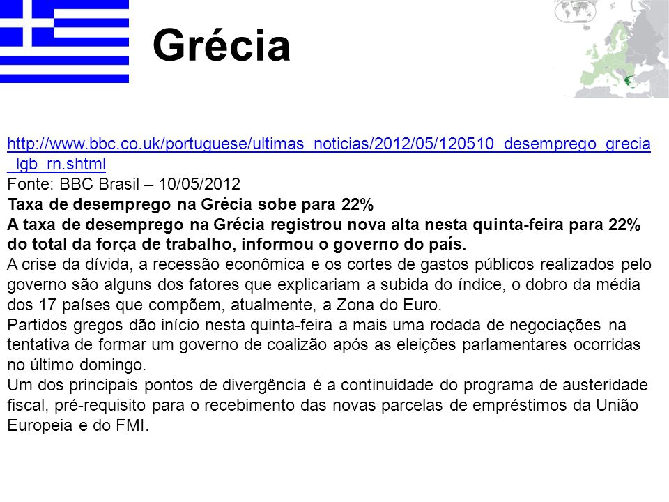 Grécia http://www.bbc.co.uk/portuguese/ultimas_noticias/2012/05/120510_desemprego_grecia_lgb_rn.shtml.