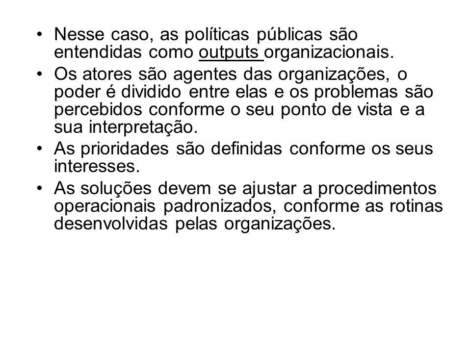 Nesse caso, as políticas públicas são entendidas como outputs organizacionais.