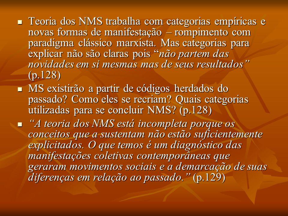 Teoria dos NMS trabalha com categorias empíricas e novas formas de manifestação – rompimento com paradigma clássico marxista. Mas categorias para explicar não são claras pois não partem das novidades em si mesmas mas de seus resultados (p.128)