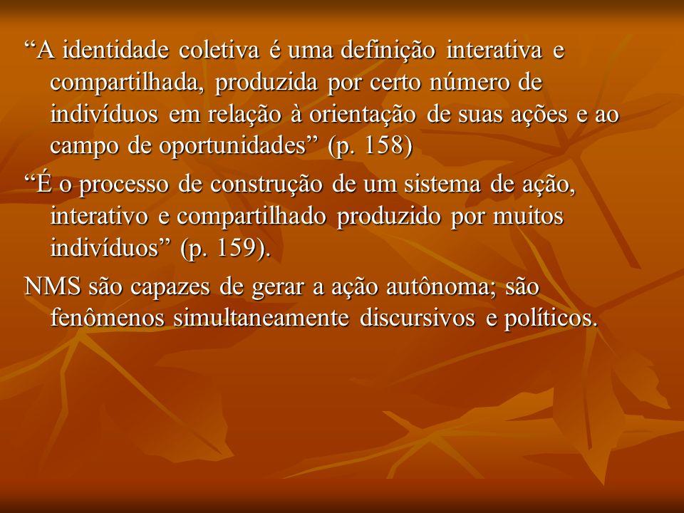 A identidade coletiva é uma definição interativa e compartilhada, produzida por certo número de indivíduos em relação à orientação de suas ações e ao campo de oportunidades (p. 158)