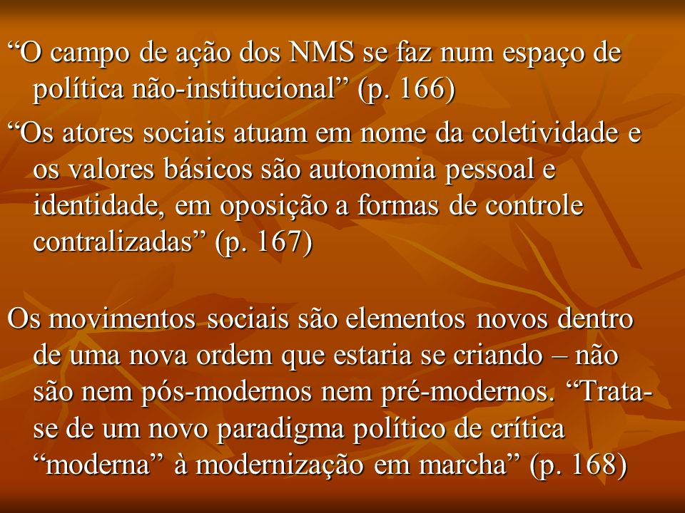 O campo de ação dos NMS se faz num espaço de política não-institucional (p. 166)