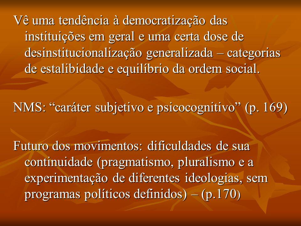 Vê uma tendência à democratização das instituições em geral e uma certa dose de desinstitucionalização generalizada – categorias de estalibidade e equilíbrio da ordem social.