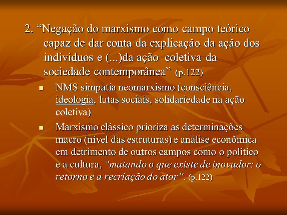 2. Negação do marxismo como campo teórico capaz de dar conta da explicação da ação dos indivíduos e (...)da ação coletiva da sociedade contemporânea (p.122)