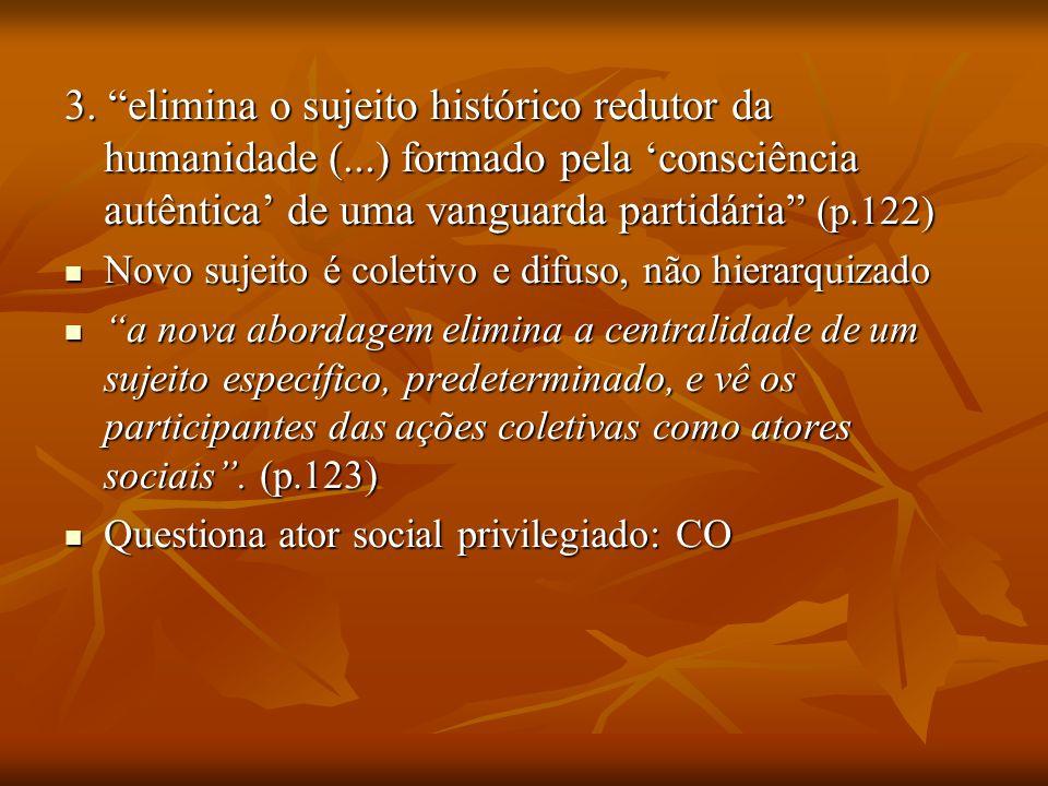 3. elimina o sujeito histórico redutor da humanidade (