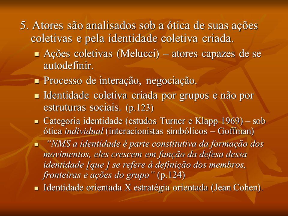 5. Atores são analisados sob a ótica de suas ações coletivas e pela identidade coletiva criada.