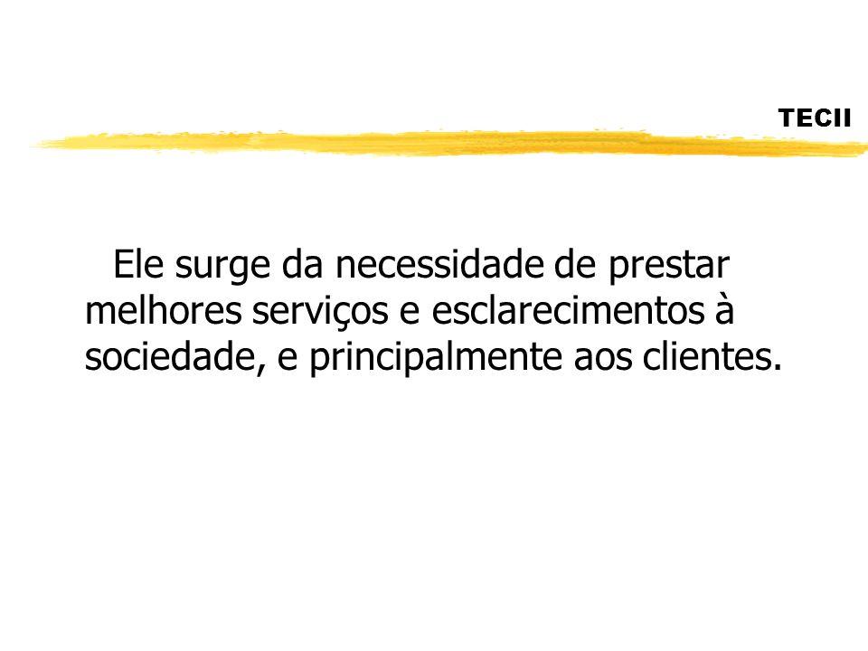 TECII Ele surge da necessidade de prestar melhores serviços e esclarecimentos à sociedade, e principalmente aos clientes.