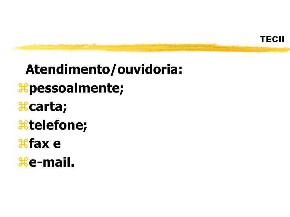Atendimento/ouvidoria: pessoalmente; carta; telefone; fax e e-mail.