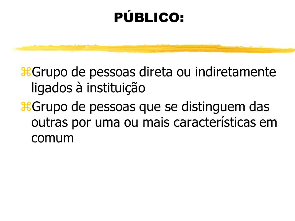 PÚBLICO:Grupo de pessoas direta ou indiretamente ligados à instituição.