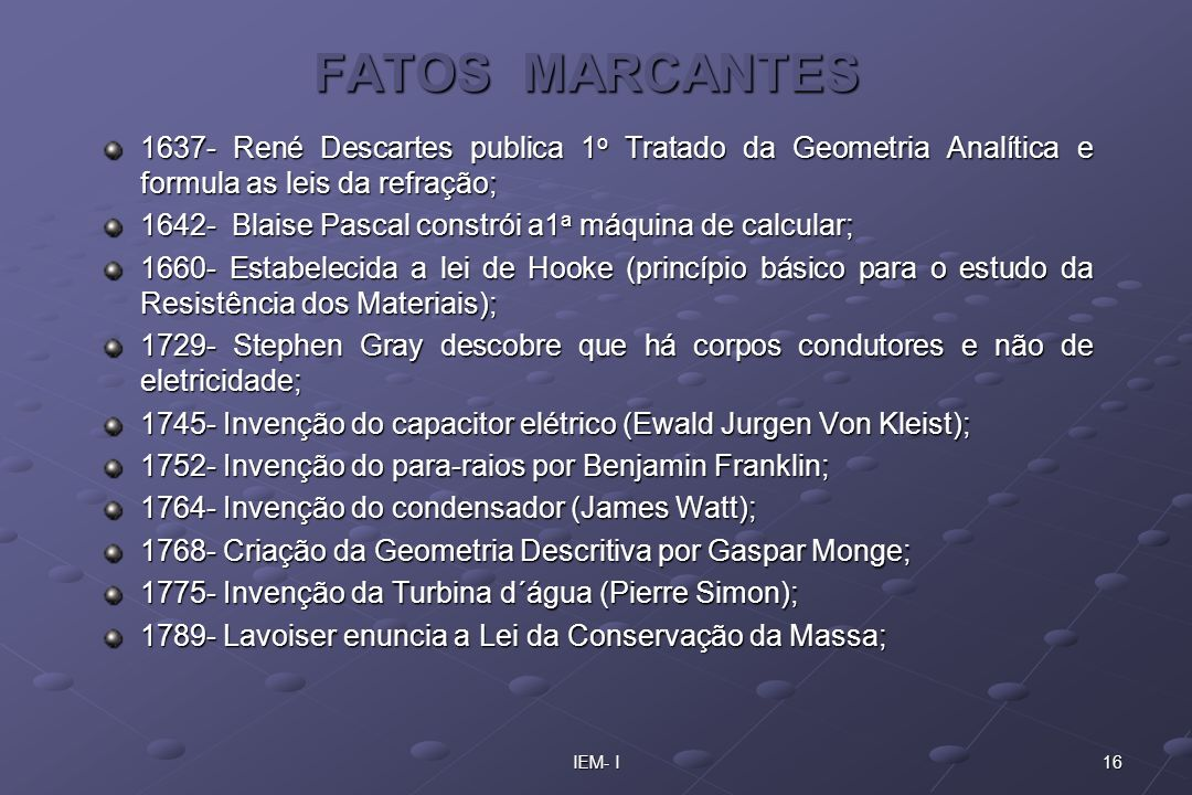 FATOS MARCANTES1637- René Descartes publica 1o Tratado da Geometria Analítica e formula as leis da refração;