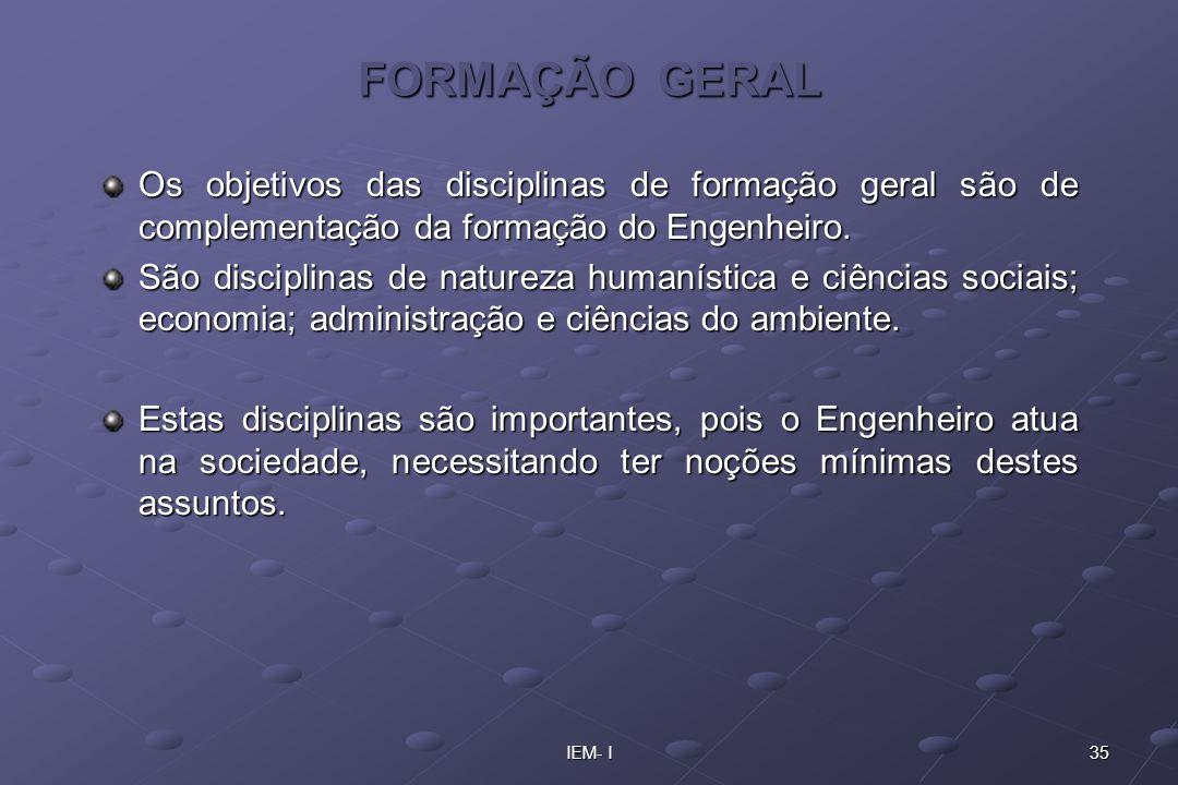 FORMAÇÃO GERAL Os objetivos das disciplinas de formação geral são de complementação da formação do Engenheiro.