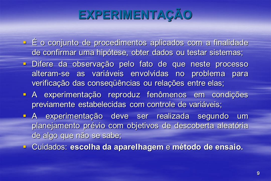 EXPERIMENTAÇÃO É o conjunto de procedimentos aplicados com a finalidade de confirmar uma hipótese, obter dados ou testar sistemas;