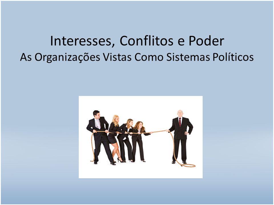 Interesses, Conflitos e Poder As Organizações Vistas Como Sistemas Políticos