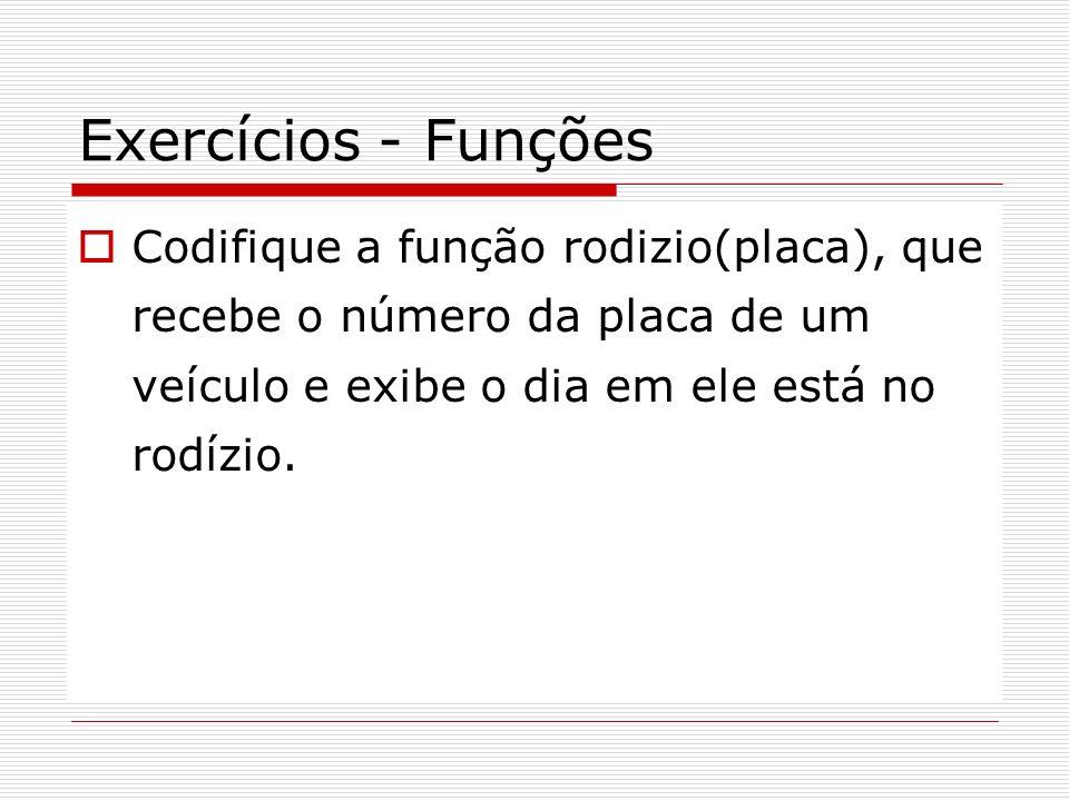 Exercícios - FunçõesCodifique a função rodizio(placa), que recebe o número da placa de um veículo e exibe o dia em ele está no rodízio.