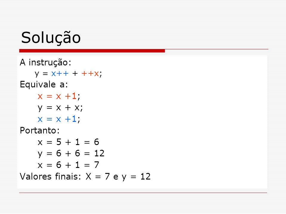 Solução A instrução: Equivale a: x = x +1; y = x + x; Portanto: