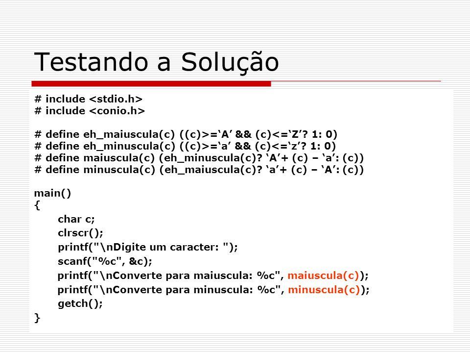 Testando a Solução # include <stdio.h> # include <conio.h>