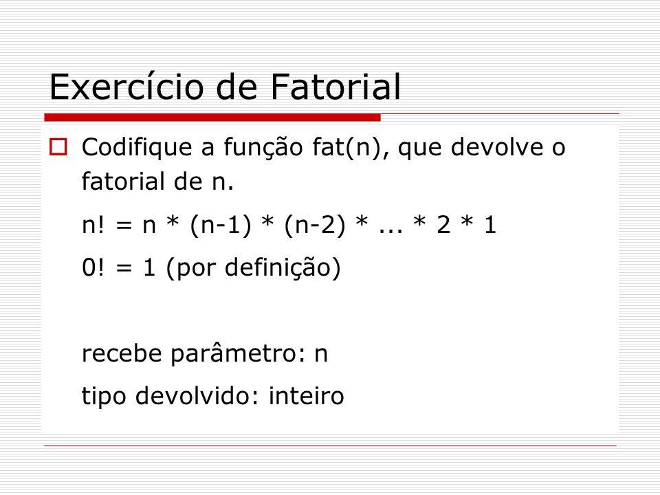 Exercício de Fatorial Codifique a função fat(n), que devolve o fatorial de n. n! = n * (n-1) * (n-2) * ... * 2 * 1.
