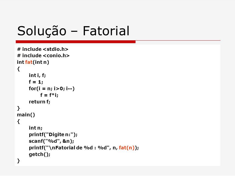 Solução – Fatorial # include <stdio.h> # include <conio.h>