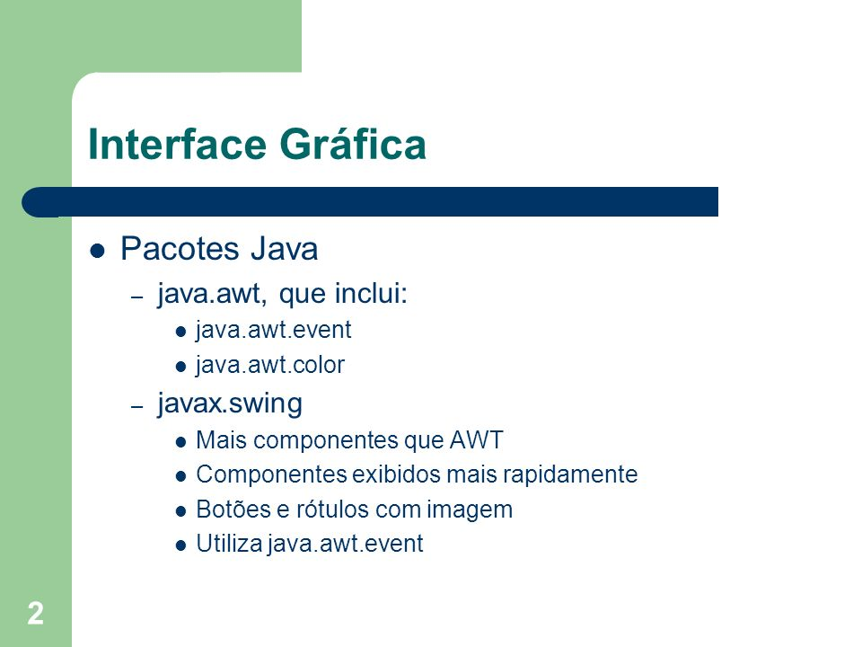 Interface Gráfica Pacotes Java java.awt, que inclui: javax.swing