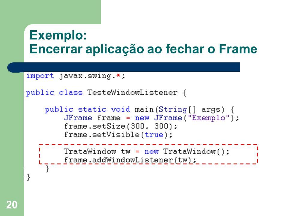 Exemplo: Encerrar aplicação ao fechar o Frame