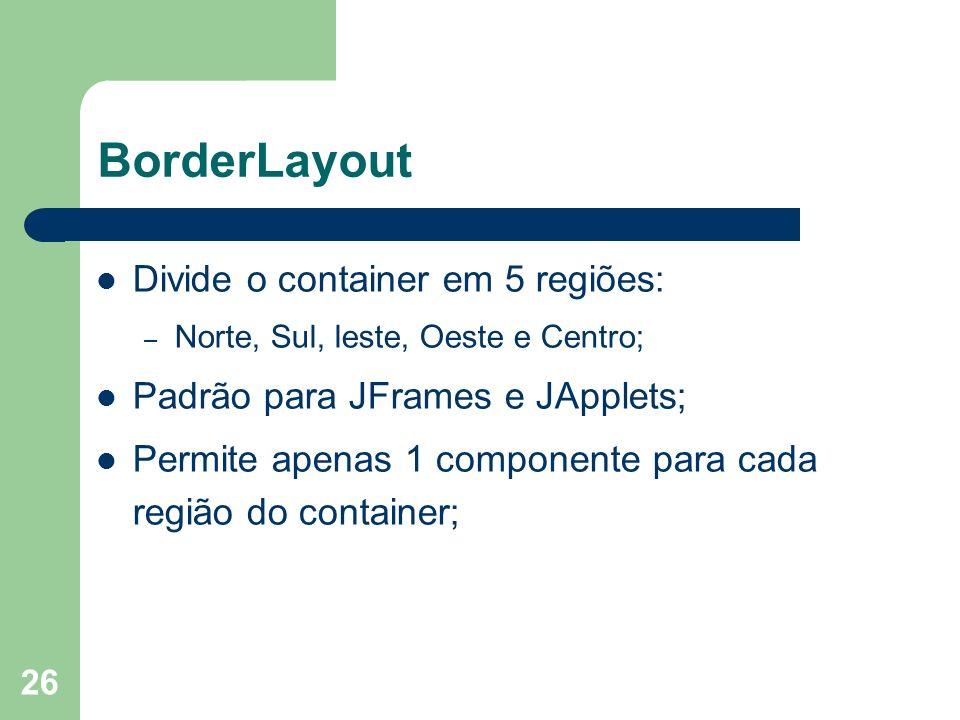 BorderLayout Divide o container em 5 regiões: