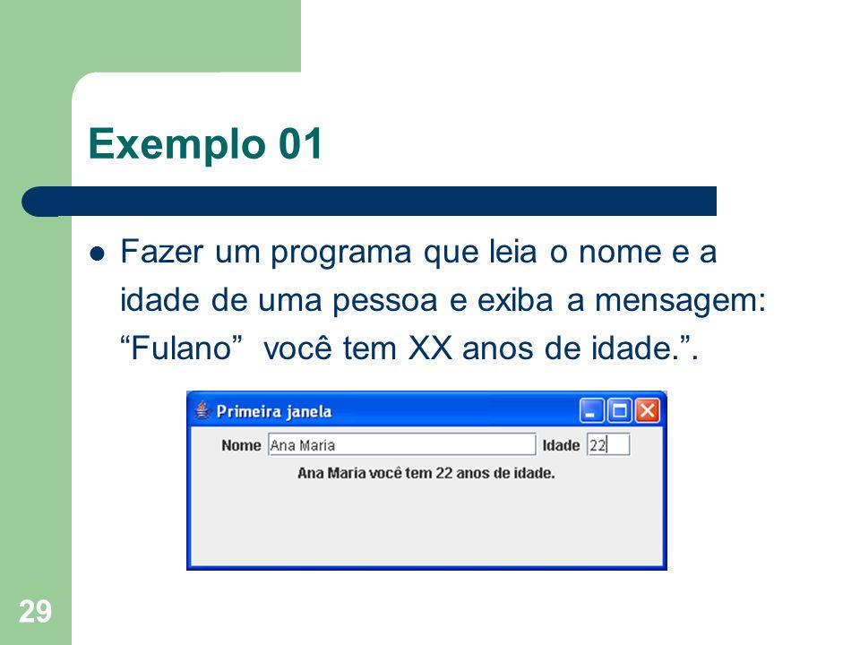 Exemplo 01 Fazer um programa que leia o nome e a idade de uma pessoa e exiba a mensagem: Fulano você tem XX anos de idade. .