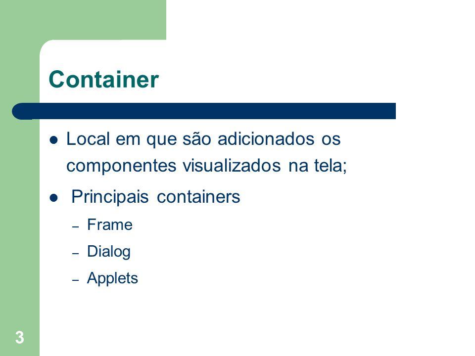 Container Local em que são adicionados os componentes visualizados na tela; Principais containers.