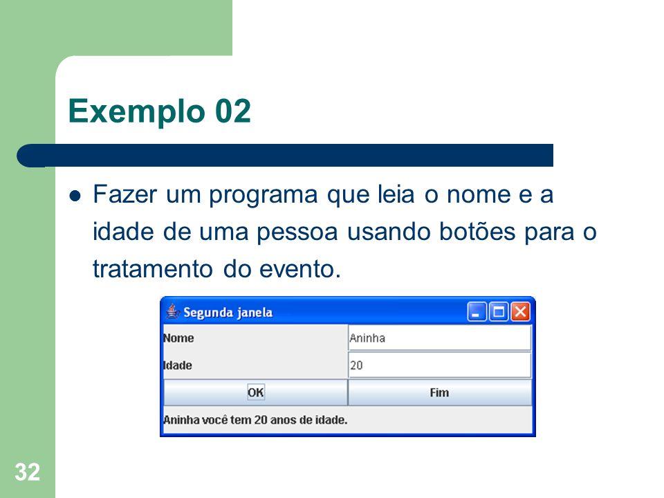 Exemplo 02 Fazer um programa que leia o nome e a idade de uma pessoa usando botões para o tratamento do evento.