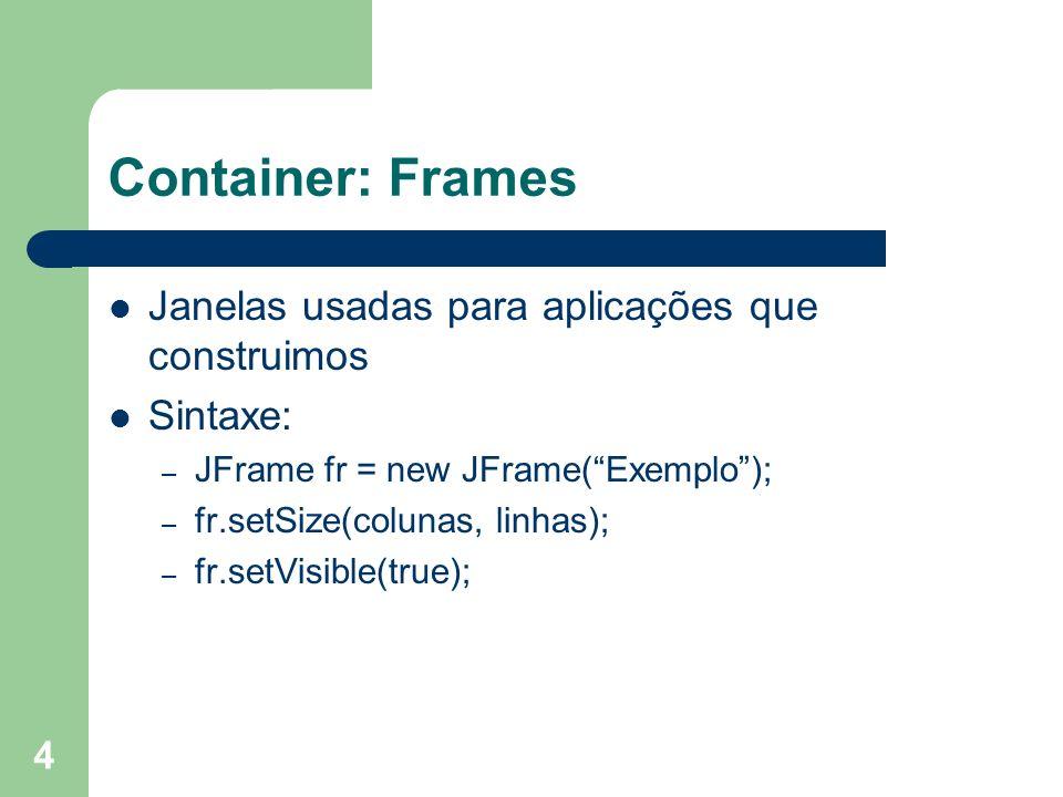 Container: Frames Janelas usadas para aplicações que construimos