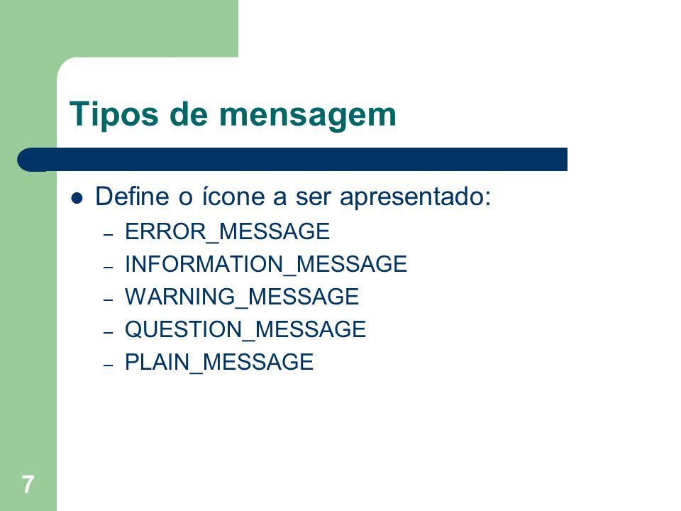 Tipos de mensagem Define o ícone a ser apresentado: ERROR_MESSAGE